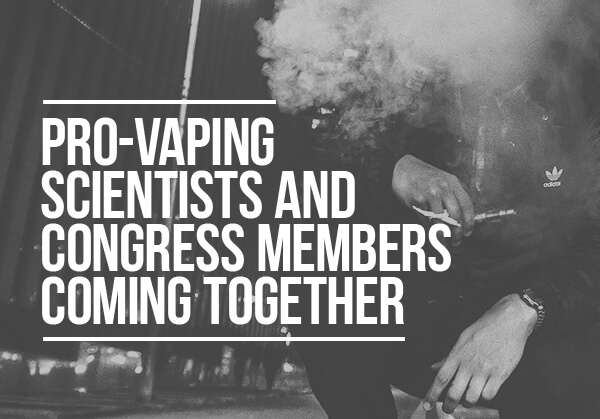 Pro Vaping Scientists and Congress Members Coming Together