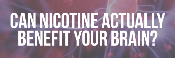 Can Nicotine Actually Benefit Your Brain_
