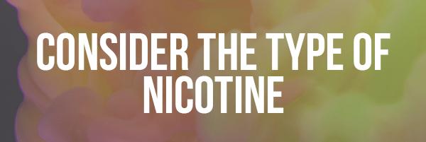 Consider the Type of Nicotine