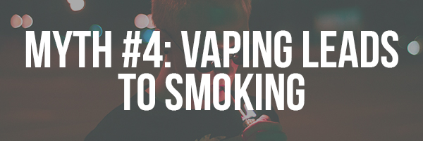 Myth #4_ Vaping Leads to Smoking
