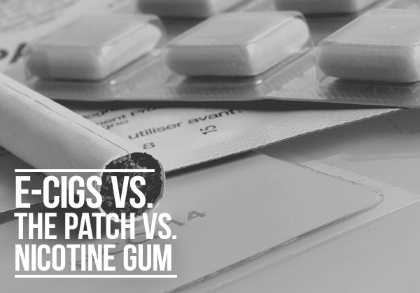 E-Cigs Vs. Nicotine Patch Vs. Nicotine Gum