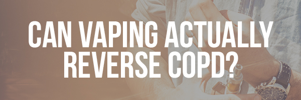 Can Vaping Actually Reverse COPD_