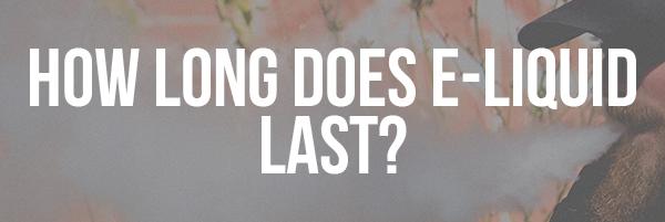 How Long Does E-Liquid Last?