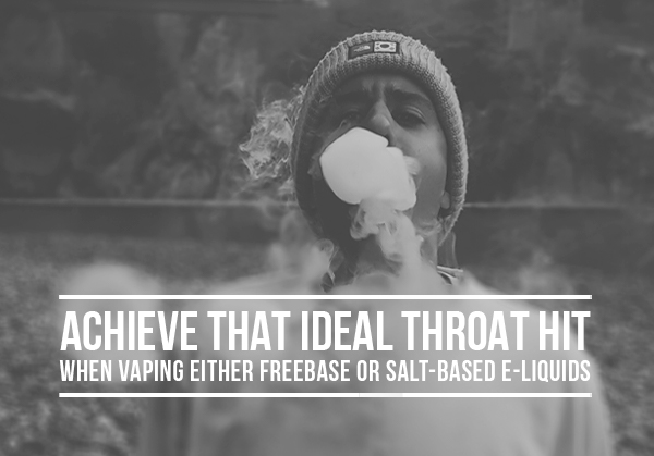 Achieve That Ideal Throat Hit When Vaping Either Freebase or Salt-Based E-Liquids